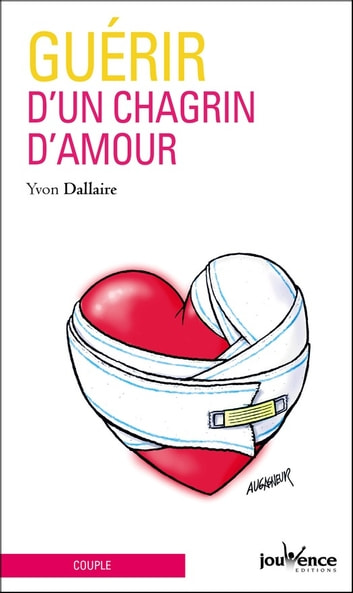Guérir d'un chagrin d'amour ebook by Yvon Dallaire