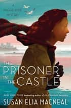 The Prisoner in the Castle - A Maggie Hope Mystery eBook by Susan Elia MacNeal