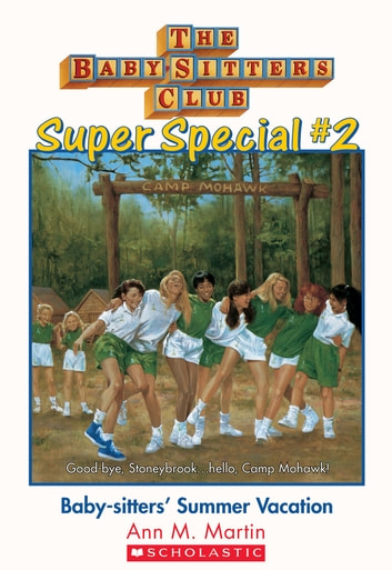 The Baby-Sitters Club Super Special #2 : Baby-Sitters' Summer Vacation ebook by Ann M. Martin