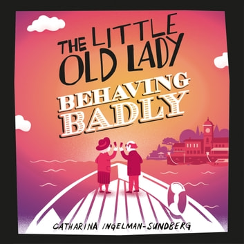 The Little Old Lady Behaving Badly audiobook by Catharina Ingelman-Sundberg