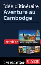 Idée d'itinéraire - Aventure au Cambodge ebook by Collectif Ulysse