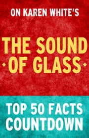 The Sound of Glass: Top 50 Facts Countdown ebook by TK Parker