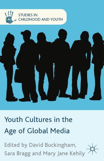 Youth Cultures in the Age of Global Media ebook by Sara Bragg,Mary Jane Kehily