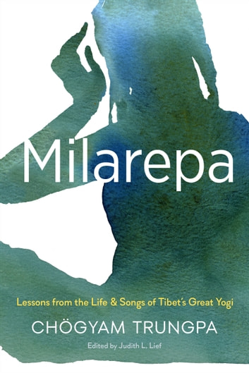 Milarepa - Lessons from the Life and Songs of Tibet's Great Yogi ebook by Chogyam Trungpa