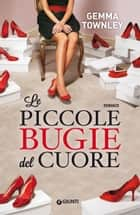 Le piccole bugie del cuore eBook by Gemma Townley
