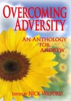 Overcoming Adversity: An Anthology for Andrew ebook by Nick Wilford