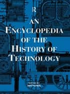 An Encyclopedia of the History of Technology ebook by Ian McNeil