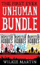 First Ever Unhuman Bundle - (Unhuman I, II, III) Humorous British Detective Cozy Mystery Fantasies ebook by Wilkie Martin