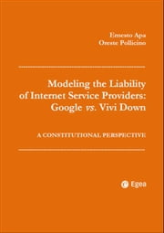 Modeling the Liability of Internet Service Providers: Google vs. Vivi Down - A Constitutional Perspective ebook by Ernesto Apa, Oreste Pollicino