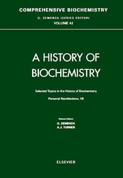 Selected Topics in the History of Biochemistry. Personal Recollections. VII - Personal Recollections. VII ebook by G. Semenza,A.J. Turner