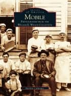 Mobile - Photographs from the William E. Wilson Collection ebook by Marilyn Culpepper