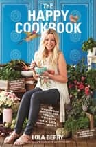 The Happy Cookbook ebook by Lola Berry