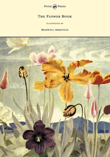 The Flower Book - Illustrated by Maxwell Armfield ebook by Constance Armfield