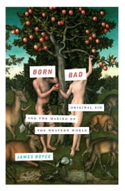 Born Bad - Original Sin and the Making of the Western World ebook by James Boyce