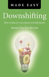 Downshifting Made Easy - How to plan for your planet-friendly future ebook by Marian Van Eyk McCain