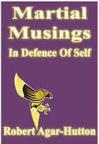 Martial Musings: In Defence Of Self ebook by Robert Agar-Hutton