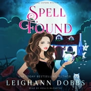 Spell Found - Blackmoore Sisters Cozy Mysteries Book 7 audiobook by Leighann Dobbs