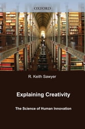Explaining Creativity : The Science of Human Innovation ebook by R. Keith Sawyer