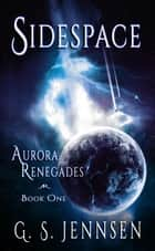 Sidespace - Aurora Renegades Book One ebook by G. S. Jennsen