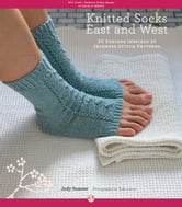 Knitted Socks East and West - 30 Designs Inspired by Japanese Stitch Patterns ebook by Judy Sumner,Yoko Inoue