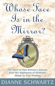 Whose Face Is in the Mirror? ebook by Dianne Schwartz