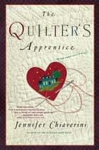 The Quilter's Apprentice ebook by Jennifer Chiaverini