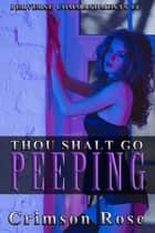 Thou Shalt Go Peeping ebook by Crimson Rose