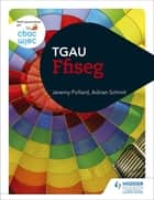 CBAC TGAU Ffiseg (WJEC GCSE Physics Welsh-language edition) ebook by Jeremy Pollard, Adrian Schmit