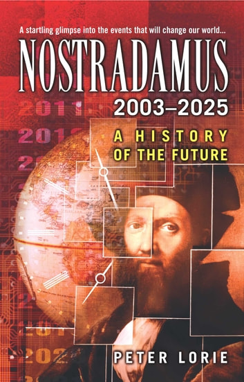 Nostradamus 2003-2025 - A History of the Future ebook by Peter Lorie