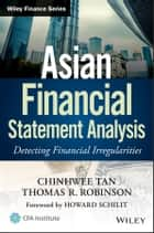 Asian Financial Statement Analysis - Detecting Financial Irregularities ebook by ChinHwee Tan, Thomas R. Robinson, Howard Schilit
