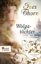 Wolgatöchter ebook by Ines Thorn