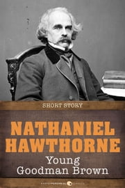 Young Goodman Brown - Short Story ebook by Nathaniel Hawthorne