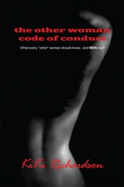 The Other Woman Code of Conduct - What every ''other'' woman should know...and MEN too!! ebook by KiKi Richardson