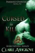 Cursed to Kill ebook by Claire Ashgrove