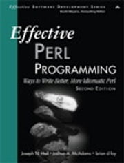 Effective Perl Programming - Ways to Write Better, More Idiomatic Perl ebook by Joseph N. Hall,Joshua A. McAdams,brian d foy