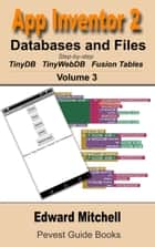 App Inventor 2 Databases and Files - Step-by-step guide to TinyDB, TinyWebDB and Fusion Tables ebook by Edward Mitchell