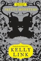 Pretty Monsters ebook by Kelly Link