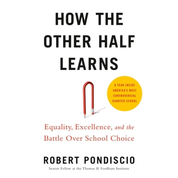 How The Other Half Learns - Equality, excellence, and the battle over school choice audiobook by Robert Pondiscio
