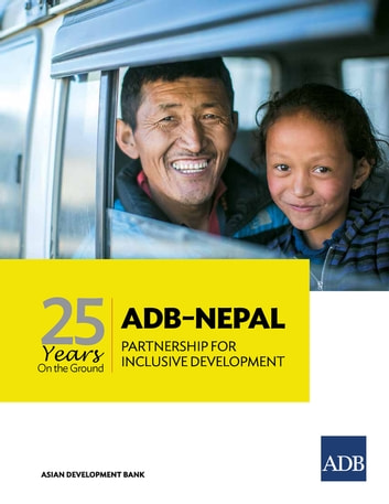 25 Years on the Ground - ADB-Nepal Partnership for Inclusive Development ebook by Asian Development Bank