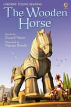 The Wooden Horse: Usborne Young Reading: Series One eBook by Russell Punter, Matteo Pincelli