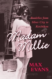 Madam Millie - Bordellos from Silver City to Ketchikan ebook by Max Evans