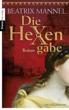 Die Hexengabe - Roman ebook by Beatrix Mannel