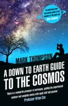 A Down to Earth Guide to the Cosmos ebook by Mark Thompson