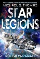 Battle for Cilicia (Star Legions: The Ten Thousand Book 1) ebook by