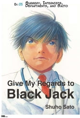 Give My Regards to Black Jack - Ep.05 Surgery, Internists, Departments and Saito (English version) ebook by Shuho Sato