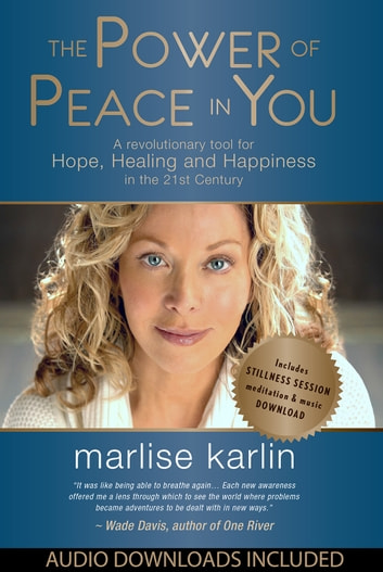 The Power of Peace in You: A Revolutionary Tool for Hope, Healing, & Happiness in the 21st Century ebook by Marlise Karlin