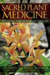 Sacred Plant Medicine - The Wisdom in Native American Herbalism ebook by Stephen Harrod Buhner