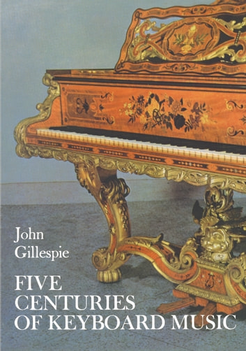 Five Centuries of Keyboard Music ebook by John Gillespie