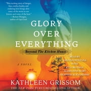 Glory over Everything - Beyond The Kitchen House audiobook by Kathleen Grissom