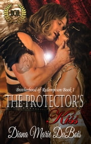 The Protector's Kiss - Brotherhood of Redemption ebook by Diana Marie DuBois